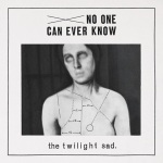 The-Twilight-Sad-No-One-Can-Ever-Know